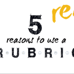 5 Reasons to Use a Rubric (Flex #71019, Spring 2013)