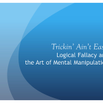 Trickin' Ain't Easy: Logical Fallacy and the Art of Mental Manipulation